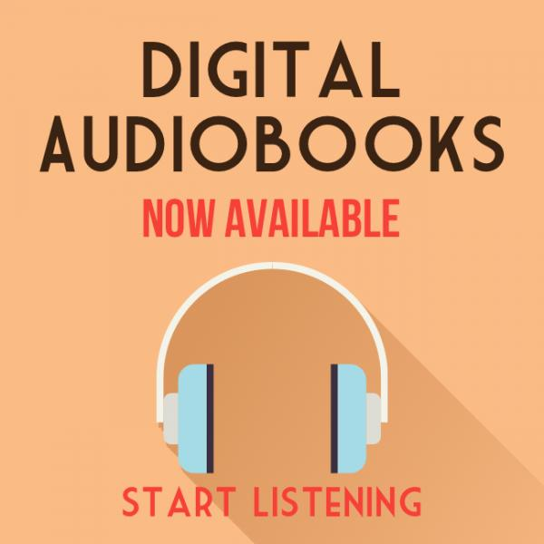 Digital Audiobooks Now Available