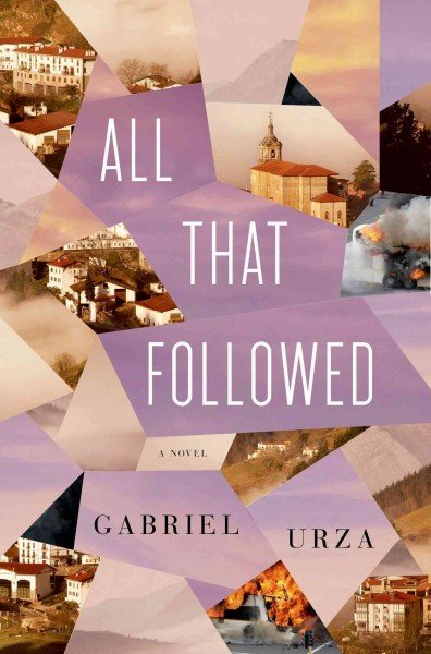 All That Followed: A Novel by Gabriel Urza