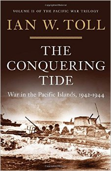The Conquering Tide: War in the Pacific Islands, 1942-1944 by Ian Toll