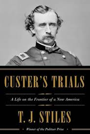 Custer's Trials: A Life on the Frontier of a New America by T.J. Stiles