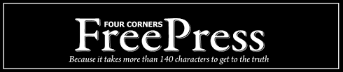 Four Corners Free Press  Because it takes more than 140 characters to get to the truth