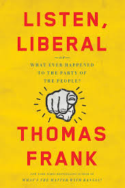 Liten, Liberal or What Ever Happened to the Party of the People by Thomas Frank