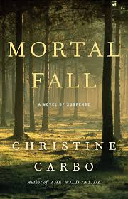 Mortal Fall: A Novel of Suspense by Christine Carbo